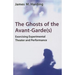 The Ghosts of the Avant-Garde(s): Exorcising Experimental Theater and Performance