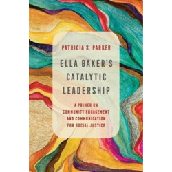 Ella Baker's Catalytic Leadership: A Primer on Community Engagement and Communication for Social Justice