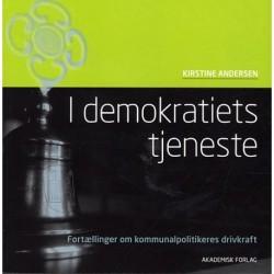 I demokratiets tjeneste: Fortællinger om kommunalpolitikeres drivkraft