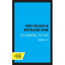 Party Politics in Republican China: The Kuomintang, 1912-1924