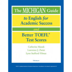 The Michigan Guide to English for Academic Success and Better TOEFL Test Scores