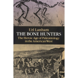 The Bone Hunters: Heroic Age of Palaeontology in the American West