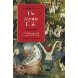 The Mystic Fable, Volume One - The Sixteenth and Seventeenth Centuries: The Sixteenth and Seventeenth Centuries