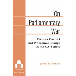 On Parliamentary War: Partisan Conflict and Procedural Change in the U.S. Senate