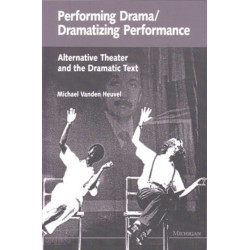 Performing Drama/dramatizing Performance: Alternative Theater and the Dramatic Text
