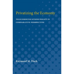 Privatizing the Economy: Telecommunications Policy in Comparative Perspective