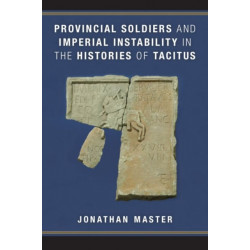 Provincial Soldiers and Imperial Instability in the Histories of Tacitus