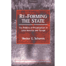 RE-Forming the State: The Politics of Privatization in Latin America and Europe