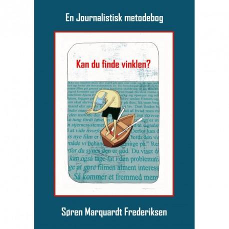Kan du finde vinklen : En journalistisk metodebog