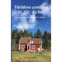 Världens centrum är där, du bor: En bok om livet på landsbygden i Småland