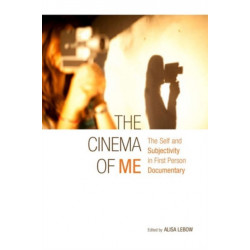 The Cinema of Me: The Self and Subjectivity in First Person Documentary