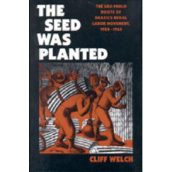 The Seed Was Planted: The Sao Paulo Roots of Brazil's Rural Labor Movement, 1924-1964