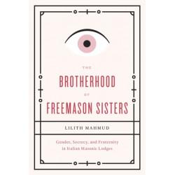 The Brotherhood of Freemason Sisters: Gender, Secrecy, and Fraternity in Italian Masonic Lodges