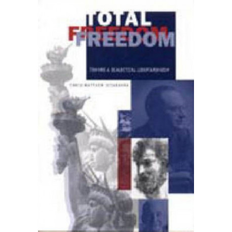Total Freedom: Toward a Dialectical Libertarianism