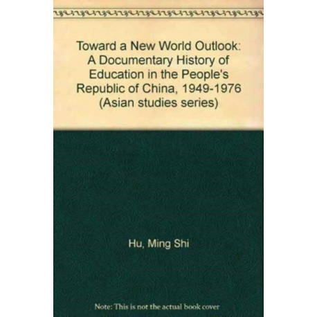 Toward a New World Outlook: Documentary History of Education in the People's Republic of China, 1949-76