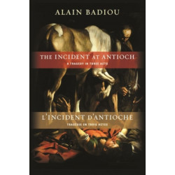 The Incident at Antioch / L'Incident d'Antioche: A Tragedy in Three Acts / Tragedie en trois actes