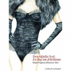 Den skjulte lyst: En bog om fetichisme
