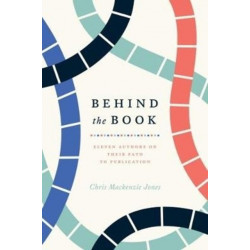Behind the Book - Eleven Authors on Their Path to Publication: Eleven Authors on Their Path to Publication