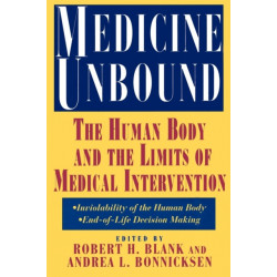 Medicine Unbound: The Human Body and the Limits of Medical Intervention: Emerging Issues in Biomedical Policy