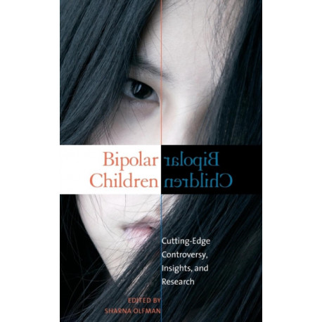 Bipolar Children: Cutting-Edge Controversy, Insights, and Research
