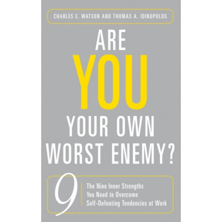 Are You Your Own Worst Enemy?: The Nine Inner Strengths You Need to Overcome Self-Defeating Tendencies at Work