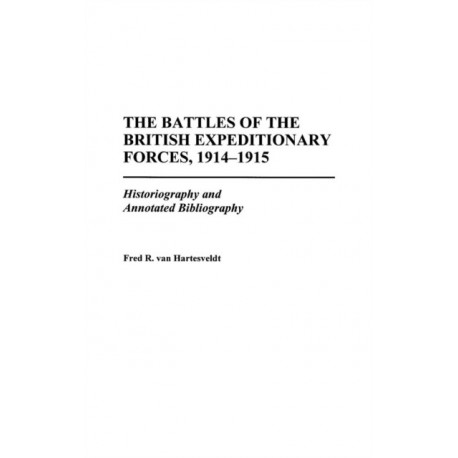 The Battles of the British Expeditionary Forces, 1914-1915: Historiography and Annotated Bibliography