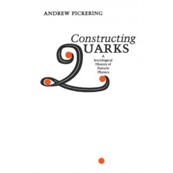 Constructing Quarks: A Sociological History of Particle Physics