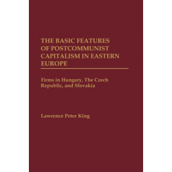 The Basic Features of Postcommunist Capitalism in Eastern Europe: Firms in Hungary, The Czech Republic, and Slovakia