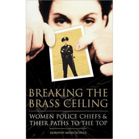 Breaking the Brass Ceiling: Women Police Chiefs and Their Paths to the Top