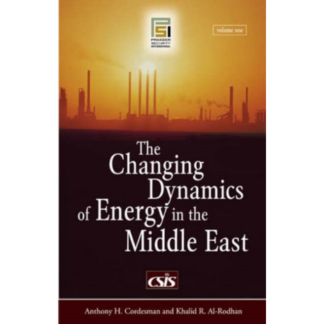 The Changing Dynamics of Energy in the Middle East [2 volumes]