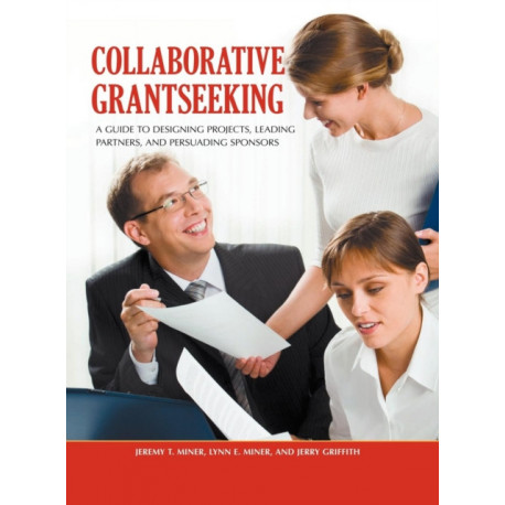 Collaborative Grantseeking: A Guide to Designing Projects, Leading Partners, and Persuading Sponsors