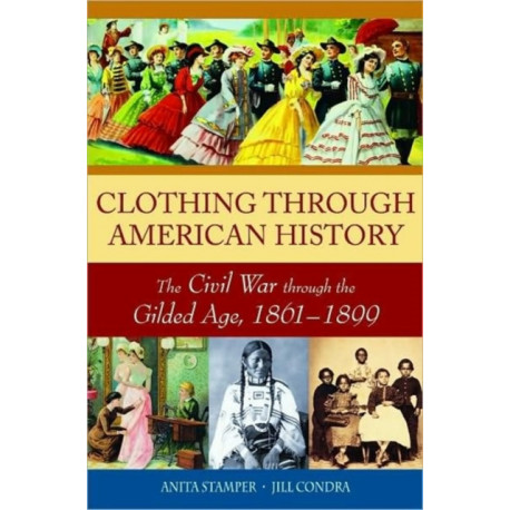 Clothing through American History: The Civil War through the Gilded Age, 1861-1899