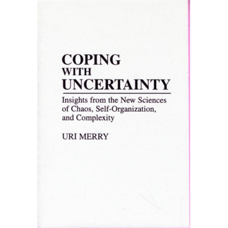 Coping with Uncertainty: Insights from the New Sciences of Chaos, Self-Organization, and Complexity