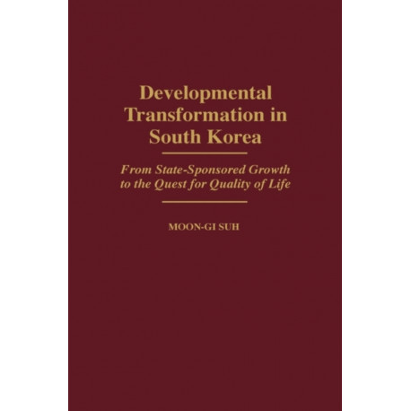 Developmental Transformation in South Korea: From State-Sponsored Growth to the Quest for Quality of Life