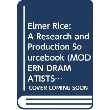 Elmer Rice: A Research and Production Sourcebook