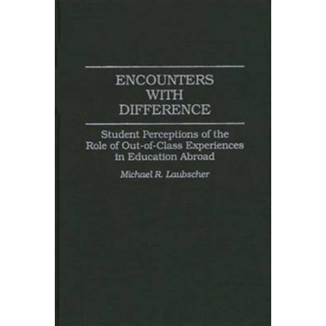 Encounters with Difference: Student Perceptions of the Role of Out-of-Class Experiences in Education Abroad