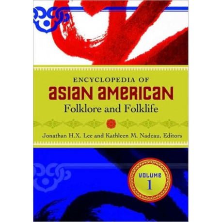 Encyclopedia of Asian American Folklore and Folklife [3 volumes]