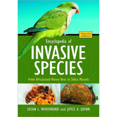 Encyclopedia of Invasive Species [2 volumes]: From Africanized Honey Bees to Zebra Mussels