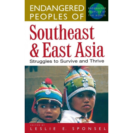 Endangered Peoples of Southeast and East Asia: Struggles to Survive and Thrive