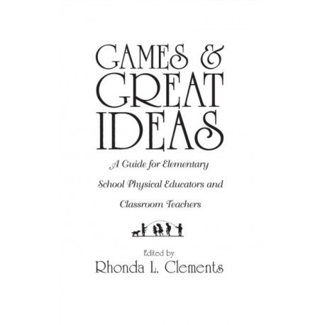 Games and Great Ideas: A Guide for Elementary School Physical Educators and Classroom Teachers