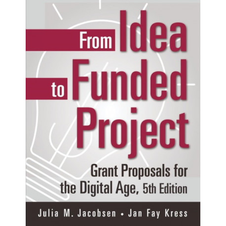 From Idea to Funded Project: Grant Proposals for the Digital Age, 5th Edition