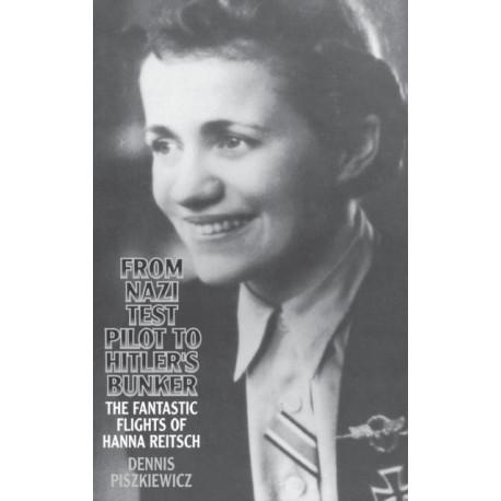 From Nazi Test Pilot to Hitler's Bunker: The Fantastic Flights of Hanna Reitsch