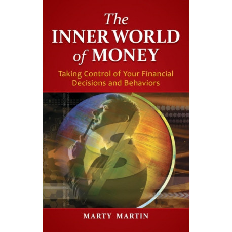The Inner World of Money: Taking Control of Your Financial Decisions and Behaviors