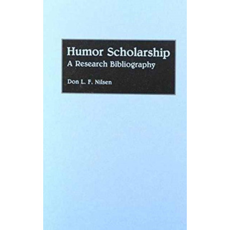 Humor Scholarship: A Research Bibliography