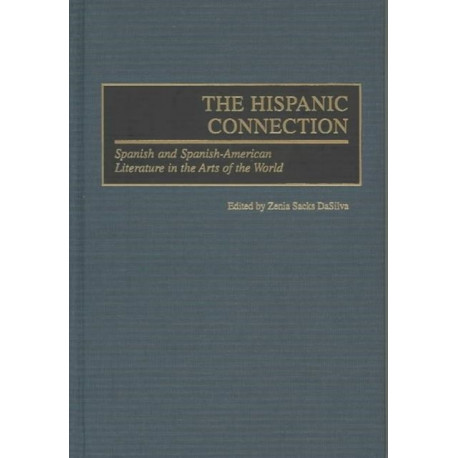 The Hispanic Connection: Spanish and Spanish-American Literature in the Arts of the World