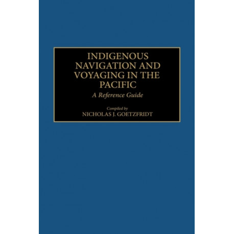 Indigenous Navigation and Voyaging in the Pacific: A Reference Guide