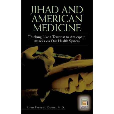 Jihad and American Medicine: Thinking Like a Terrorist to Anticipate Attacks via Our Health System