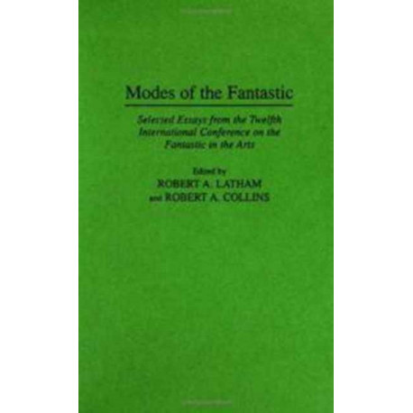 Modes of the Fantastic: Selected Essays from the Twelfth International Conference on the Fantastic in the Arts