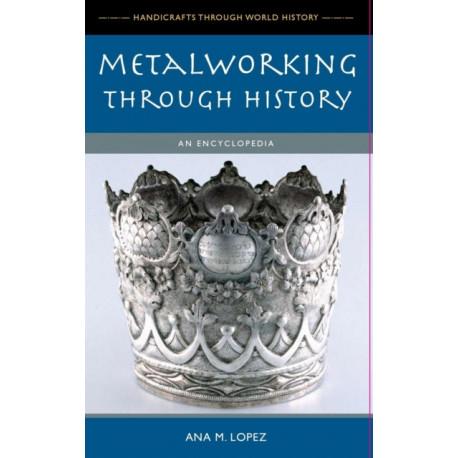 Metalworking through History: An Encyclopedia