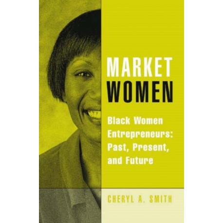 Market Women: Black Women Entrepreneurs: Past, Present, and Future